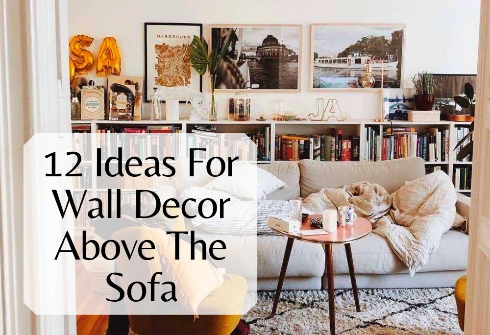 12 Ideas For Wall Decor Above The Sofa